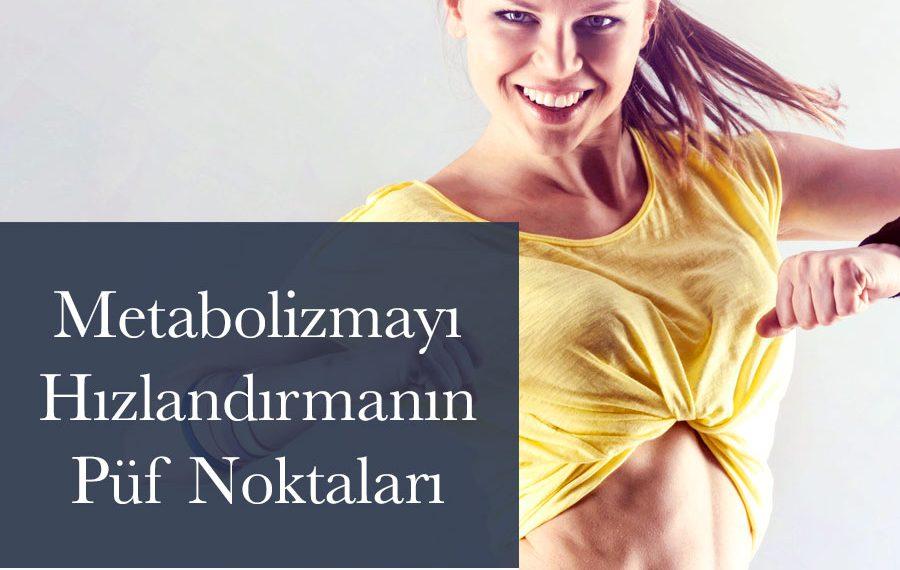 Metabolizmayı hızlandırmanin püf noktaları
